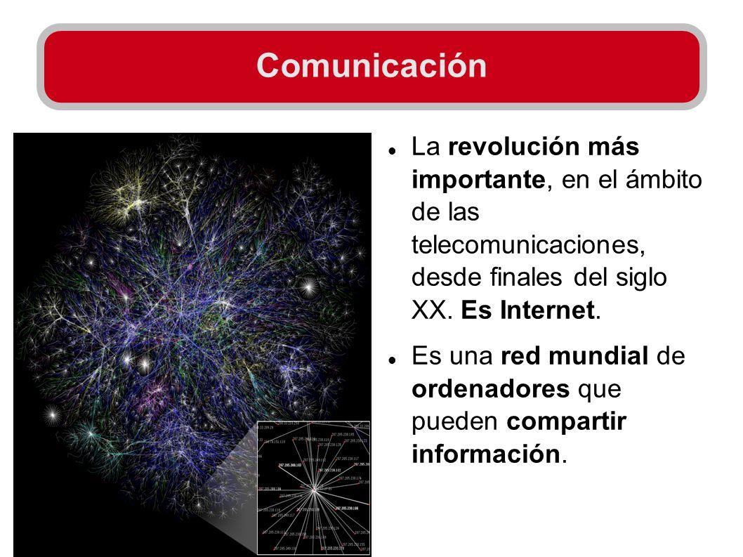 Comunicación La revolución más importante, en el ámbito de las telecomunicaciones, desde finales del siglo XX. Es Internet. Es una red mundial de orde