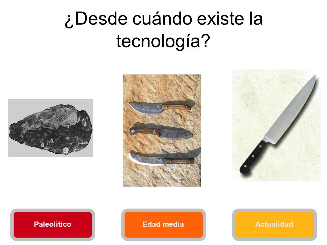 ¿Desde cuándo existe la tecnología? PaleolíticoEdad mediaActualidad