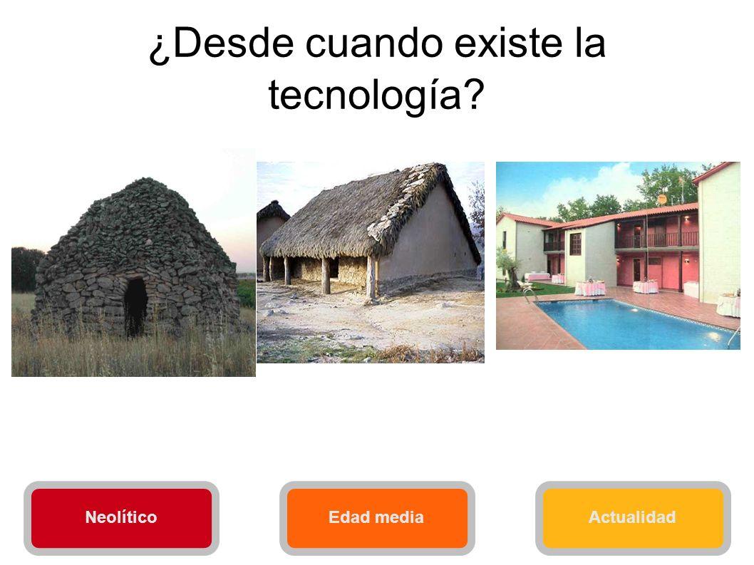 ¿Desde cuando existe la tecnología? NeolíticoEdad mediaActualidad