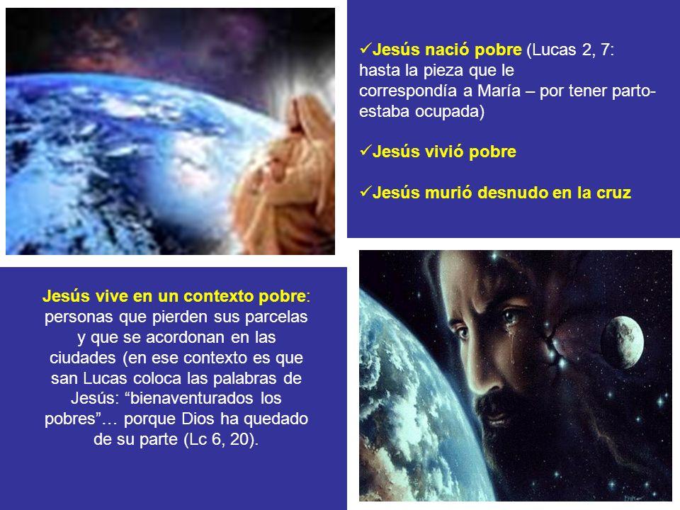 Jesús nació pobre (Lucas 2, 7: hasta la pieza que le correspondía a María – por tener parto- estaba ocupada) Jesús vivió pobre Jesús murió desnudo en