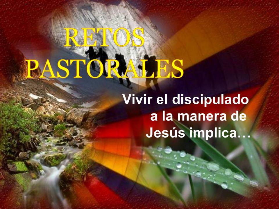Vivir el discipulado a la manera de Jesús implica…