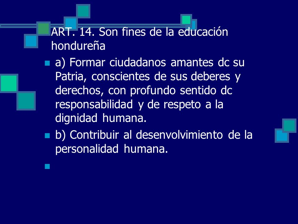 ART. 14. Son fines de la educación hondureña a) Formar ciudadanos amantes dc su Patria, conscientes de sus deberes y derechos, con profundo sentido dc
