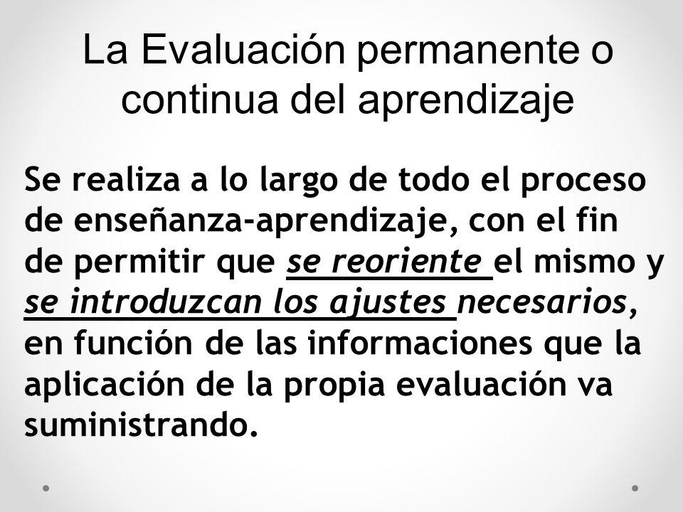 Se realiza a lo largo de todo el proceso de enseñanza-aprendizaje, con el fin de permitir que se reoriente el mismo y se introduzcan los ajustes neces