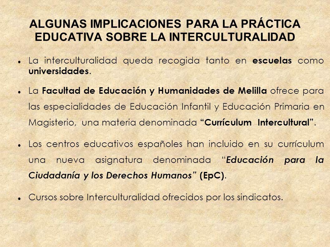ALGUNAS IMPLICACIONES PARA LA PRÁCTICA EDUCATIVA SOBRE LA INTERCULTURALIDAD La interculturalidad queda recogida tanto en escuelas como universidades.