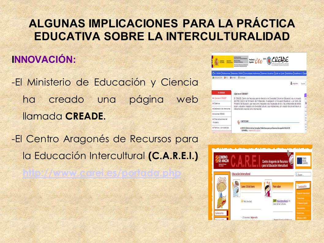 ALGUNAS IMPLICACIONES PARA LA PRÁCTICA EDUCATIVA SOBRE LA INTERCULTURALIDAD INNOVACIÓN: -El Ministerio de Educación y Ciencia ha creado una página web