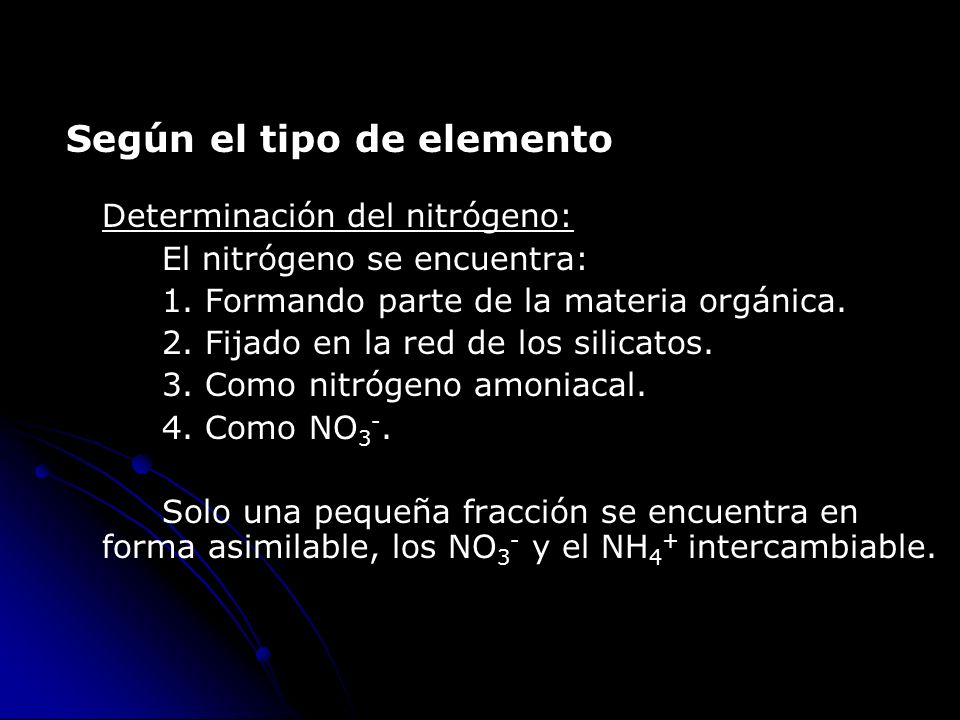 Según el tipo de elemento Determinación del nitrógeno: El nitrógeno se encuentra: 1. Formando parte de la materia orgánica. 2. Fijado en la red de los