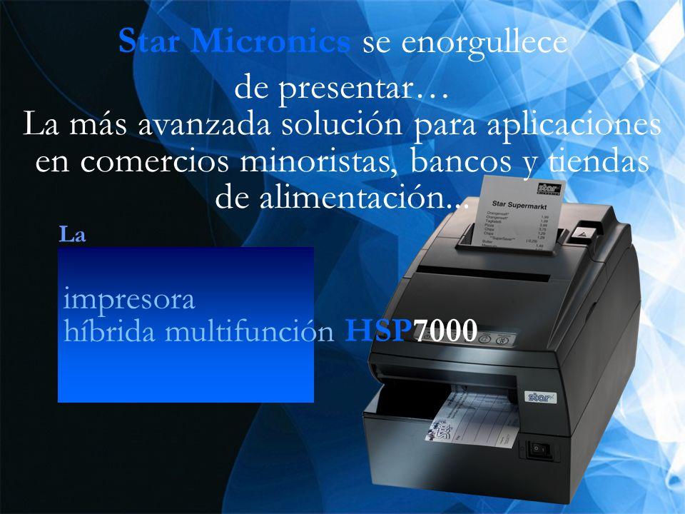 HSP7000 La más avanzada solución para aplicaciones en comercios minoristas, bancos y tiendas de alimentación... Star Micronics se enorgullece de prese