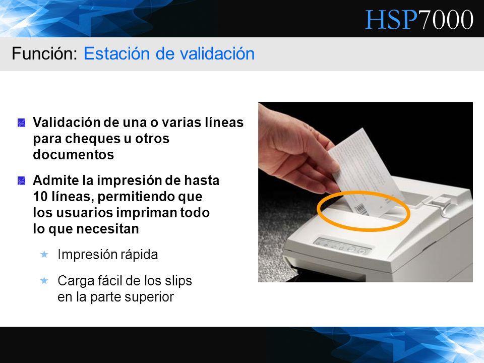 HSP7000 Validación de una o varias líneas para cheques u otros documentos Admite la impresión de hasta 10 líneas, permitiendo que los usuarios imprima