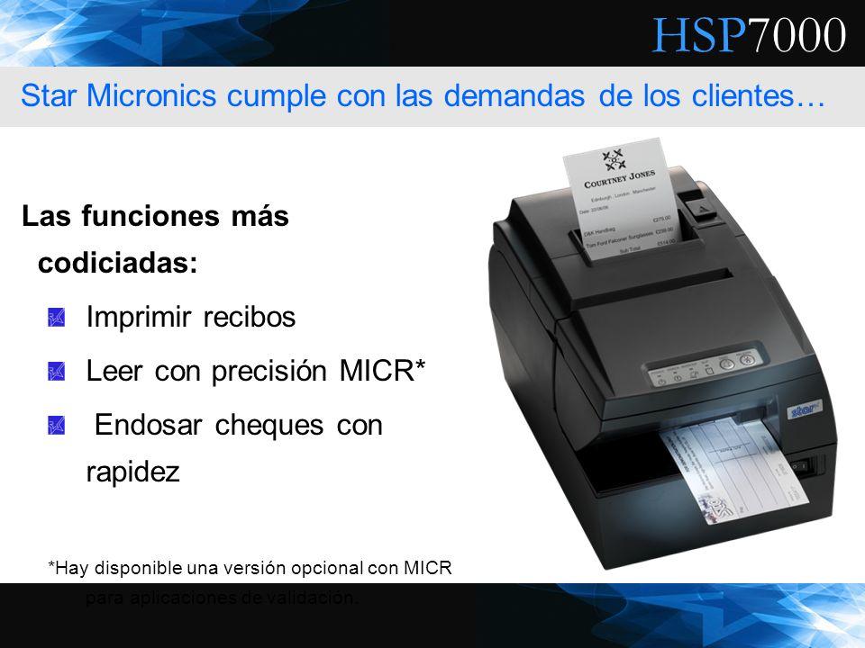 HSP7000 Las funciones más codiciadas: Imprimir recibos Leer con precisión MICR* Endosar cheques con rapidez *Hay disponible una versión opcional con M