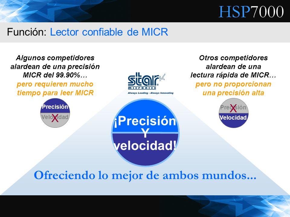 HSP7000 Función: Lector confiable de MICR Ofreciendo lo mejor de ambos mundos... ¡Precisión Y velocidad! Algunos competidores alardean de una precisió