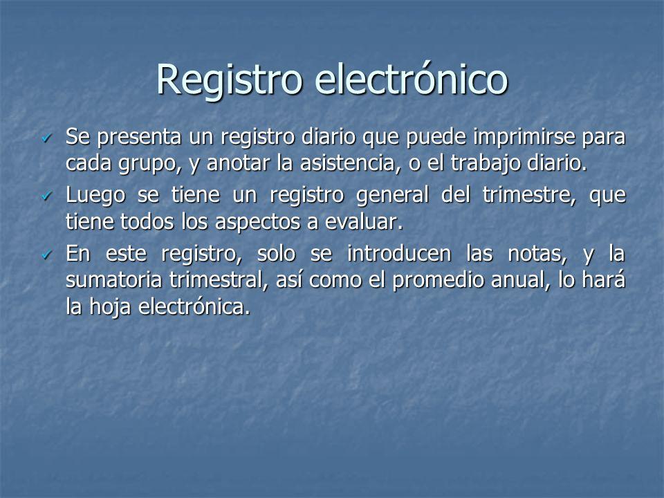 Registro electrónico Se presenta un registro diario que puede imprimirse para cada grupo, y anotar la asistencia, o el trabajo diario. Se presenta un