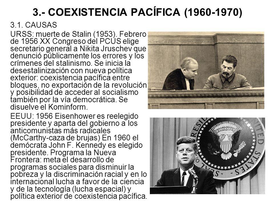 3.- COEXISTENCIA PACÍFICA (1960-1970) 3.1. CAUSAS URSS: muerte de Stalin (1953). Febrero de 1956 XX Congreso del PCUS elige secretario general a Nikit