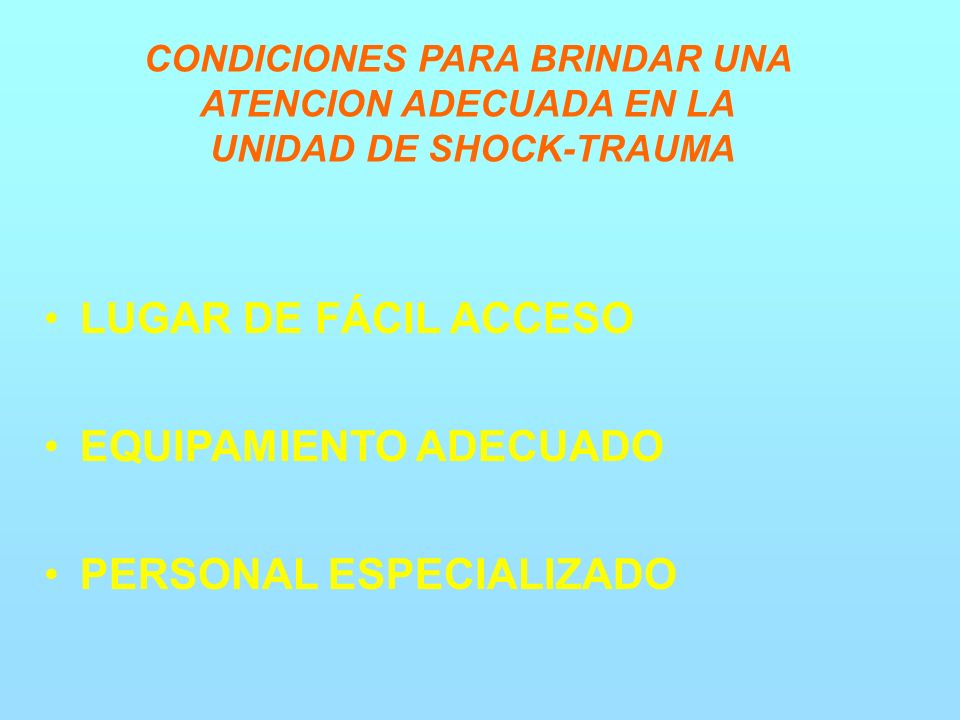 CONDICIONES PARA BRINDAR UNA ATENCION ADECUADA EN LA UNIDAD DE SHOCK-TRAUMA LUGAR DE FÁCIL ACCESO EQUIPAMIENTO ADECUADO PERSONAL ESPECIALIZADO