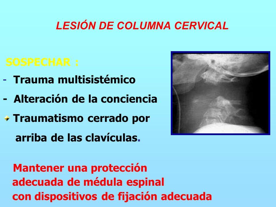 SOSPECHAR : - Trauma multisistémico - Alteración de la conciencia Traumatismo cerrado por arriba de las clavículas.