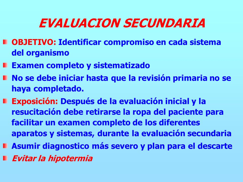 OBJETIVO: Identificar compromiso en cada sistema del organismo Examen completo y sistematizado No se debe iniciar hasta que la revisión primaria no se haya completado.