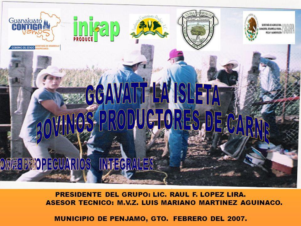 PRESIDENTE DEL GRUPO: LIC. RAUL F. LOPEZ LIRA. ASESOR TECNICO: M.V.Z.
