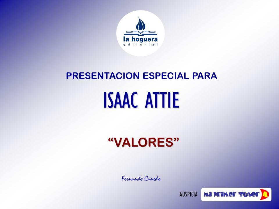 PRESENTACION ESPECIAL PARA ISAAC ATTIE VALORES Fernando Canedo AUSPICIA
