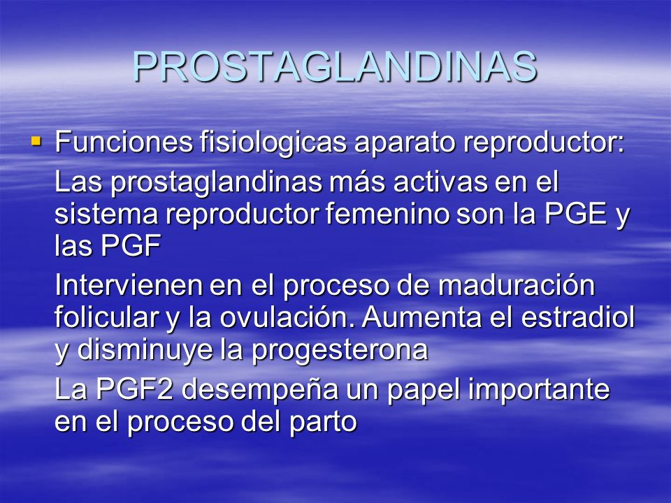 PROSTAGLANDINAS Funciones fisiologicas aparato reproductor: Funciones fisiologicas aparato reproductor: Las prostaglandinas más activas en el sistema