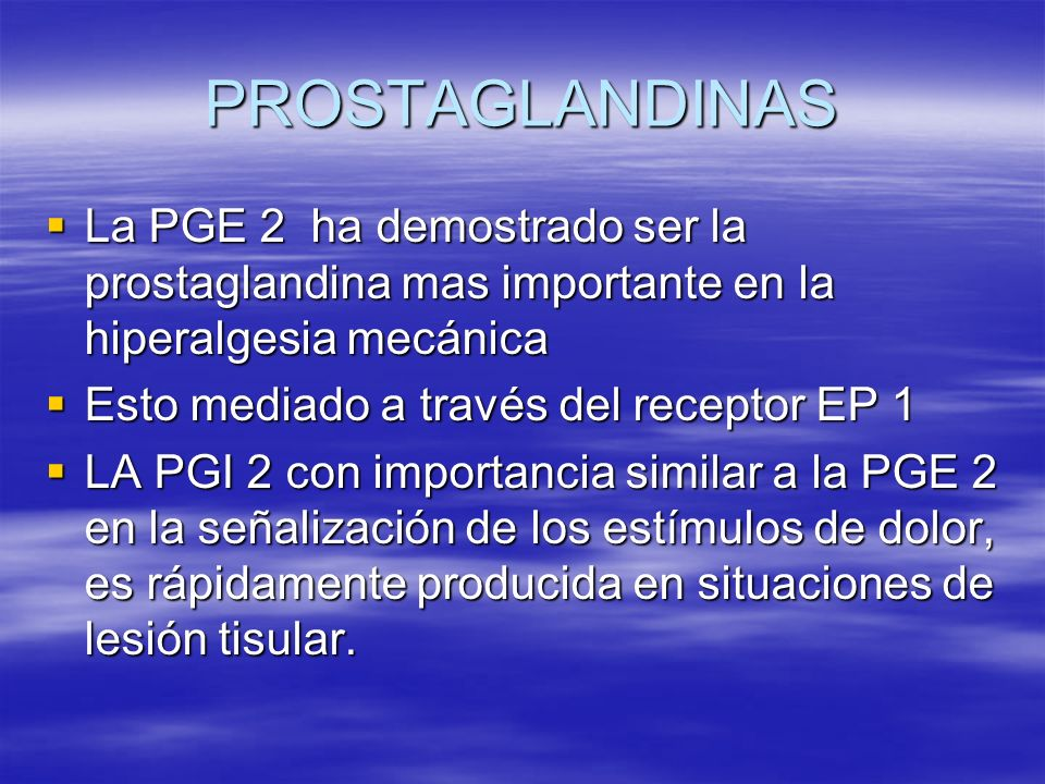 PROSTAGLANDINAS La PGE 2 ha demostrado ser la prostaglandina mas importante en la hiperalgesia mecánica La PGE 2 ha demostrado ser la prostaglandina m