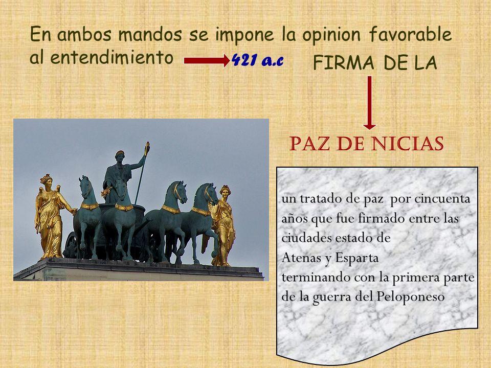 En ambos mandos se impone la opinion favorable al entendimiento PAZ DE NICIAS FIRMA DE LA 421 a.c un tratado de paz por cincuenta años que fue firmado