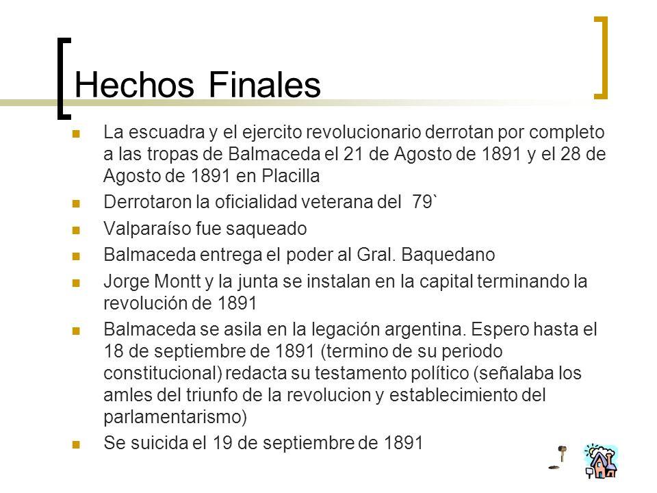 Hechos Finales La escuadra y el ejercito revolucionario derrotan por completo a las tropas de Balmaceda el 21 de Agosto de 1891 y el 28 de Agosto de 1