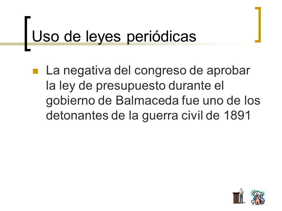 Uso de leyes periódicas La negativa del congreso de aprobar la ley de presupuesto durante el gobierno de Balmaceda fue uno de los detonantes de la gue