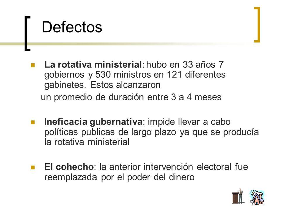 Defectos La rotativa ministerial: hubo en 33 años 7 gobiernos y 530 ministros en 121 diferentes gabinetes. Estos alcanzaron un promedio de duración en