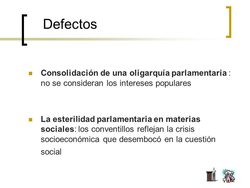 Defectos Consolidación de una oligarquía parlamentaria : no se consideran los intereses populares La esterilidad parlamentaria en materias sociales: l