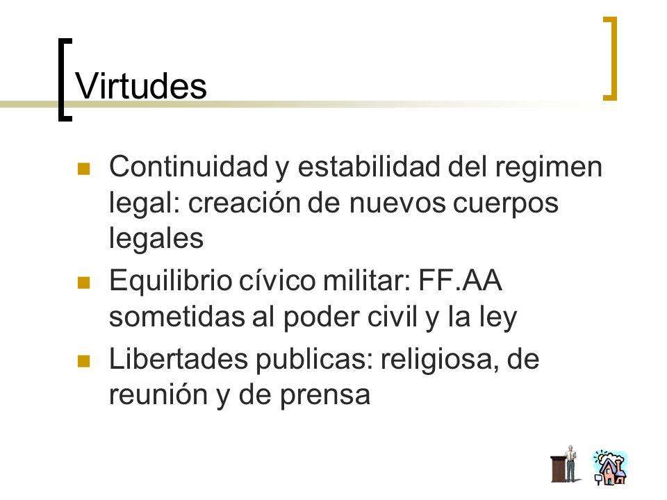 Virtudes Continuidad y estabilidad del regimen legal: creación de nuevos cuerpos legales Equilibrio cívico militar: FF.AA sometidas al poder civil y l