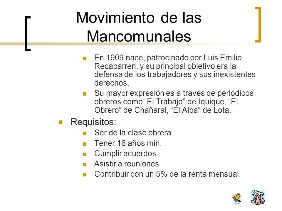 Movimiento de las Mancomunales En 1909 nace, patrocinado por Luis Emilio Recabarren, y su principal objetivo era la defensa de los trabajadores y sus