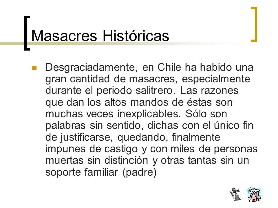 Desgraciadamente, en Chile ha habido una gran cantidad de masacres, especialmente durante el periodo salitrero. Las razones que dan los altos mandos d
