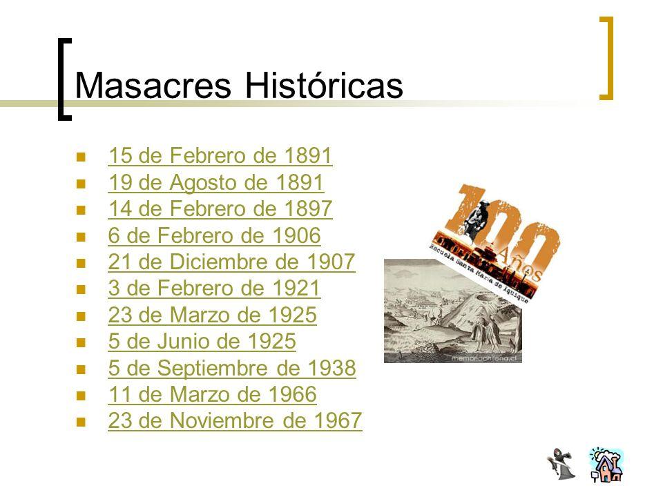 Masacres Históricas 15 de Febrero de 1891 19 de Agosto de 1891 14 de Febrero de 1897 6 de Febrero de 1906 21 de Diciembre de 1907 3 de Febrero de 1921