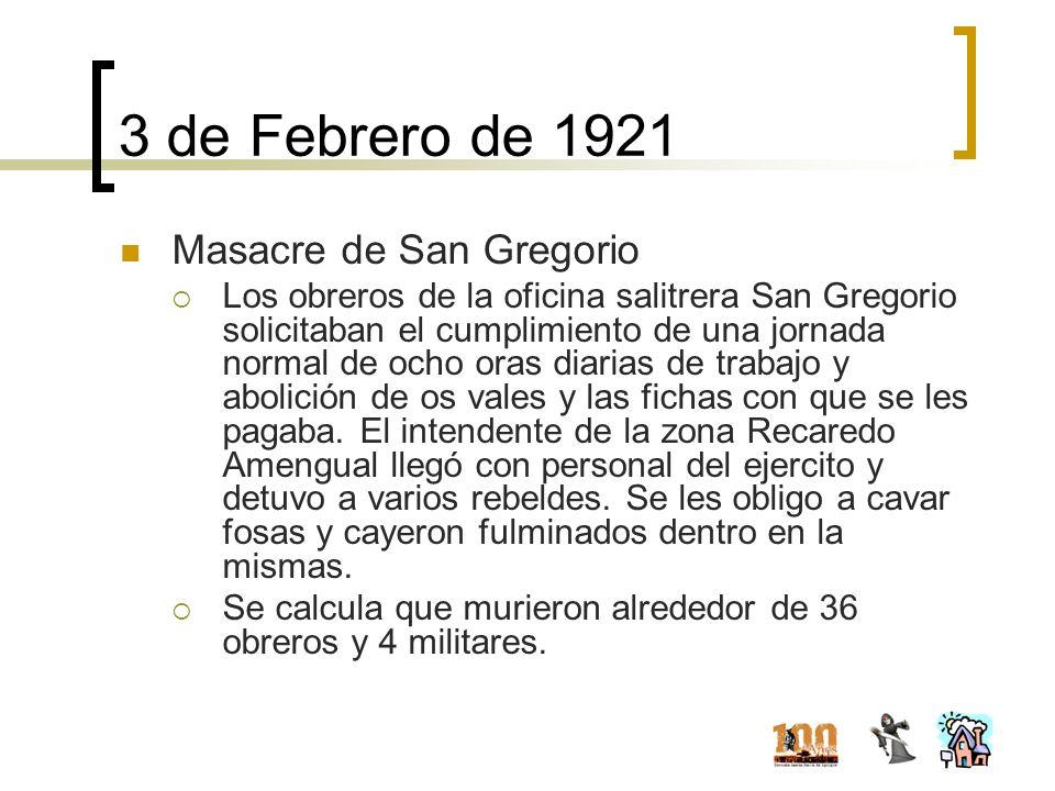 3 de Febrero de 1921 Masacre de San Gregorio Los obreros de la oficina salitrera San Gregorio solicitaban el cumplimiento de una jornada normal de och