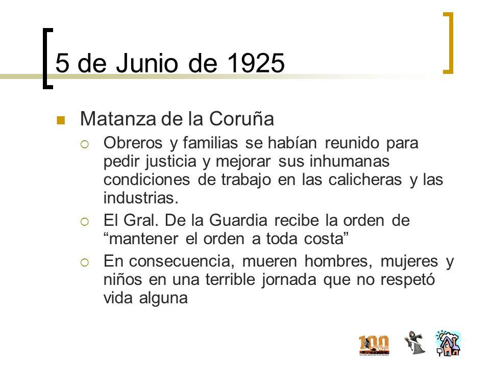 5 de Junio de 1925 Matanza de la Coruña Obreros y familias se habían reunido para pedir justicia y mejorar sus inhumanas condiciones de trabajo en las