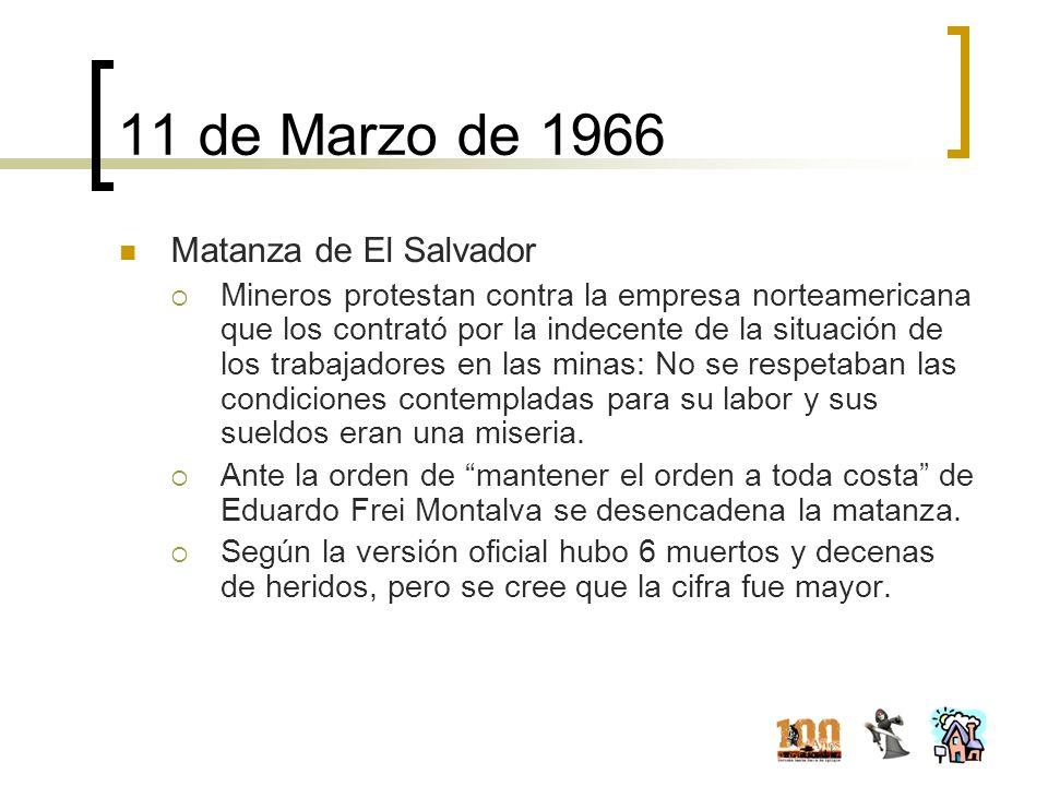 11 de Marzo de 1966 Matanza de El Salvador Mineros protestan contra la empresa norteamericana que los contrató por la indecente de la situación de los
