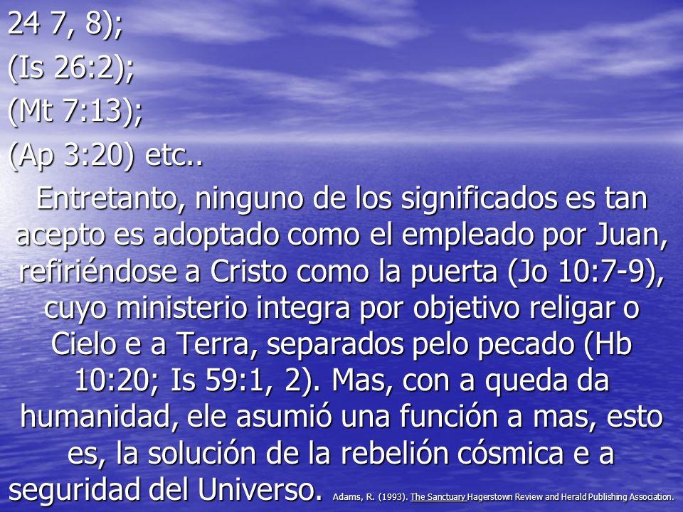 24 7, 8); (Is 26:2); (Mt 7:13); (Ap 3:20) etc.. Entretanto, ninguno de los significados es tan acepto es adoptado como el empleado por Juan, refiriénd