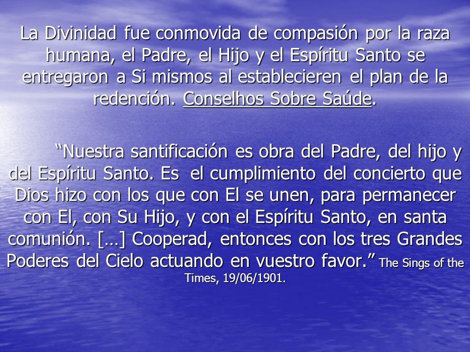 La Divinidad fue conmovida de compasión por la raza humana, el Padre, el Hijo y el Espíritu Santo se entregaron a Si mismos al establecieren el plan d
