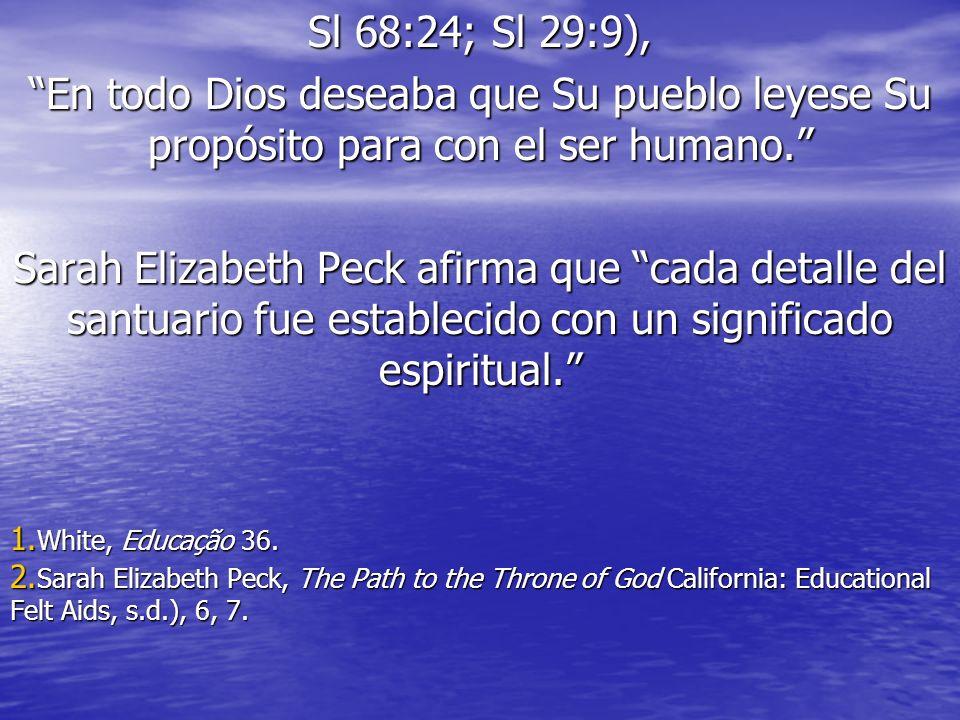Sl 68:24; Sl 29:9), En todo Dios deseaba que Su pueblo leyese Su propósito para con el ser humano. Sarah Elizabeth Peck afirma que cada detalle del sa