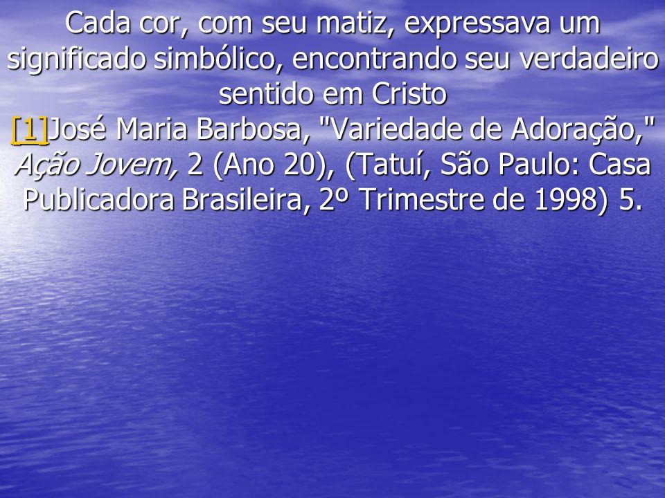 Cada cor, com seu matiz, expressava um significado simbólico, encontrando seu verdadeiro sentido em Cristo [1]José Maria Barbosa,