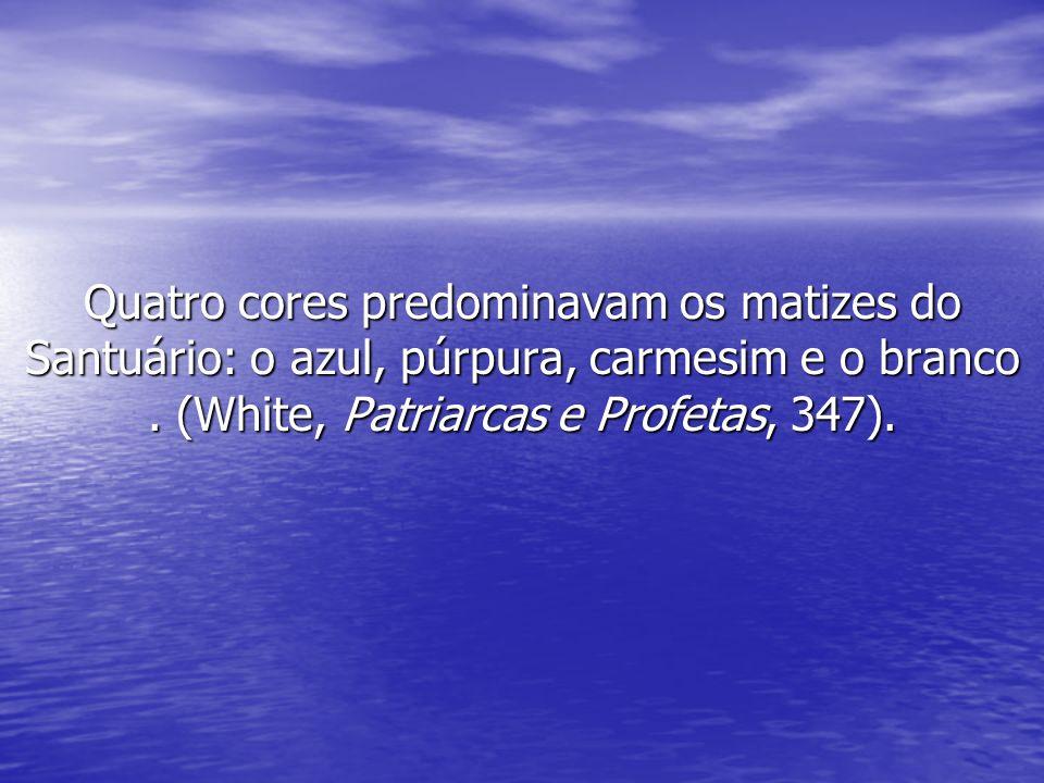 Quatro cores predominavam os matizes do Santuário: o azul, púrpura, carmesim e o branco. (White, Patriarcas e Profetas, 347).