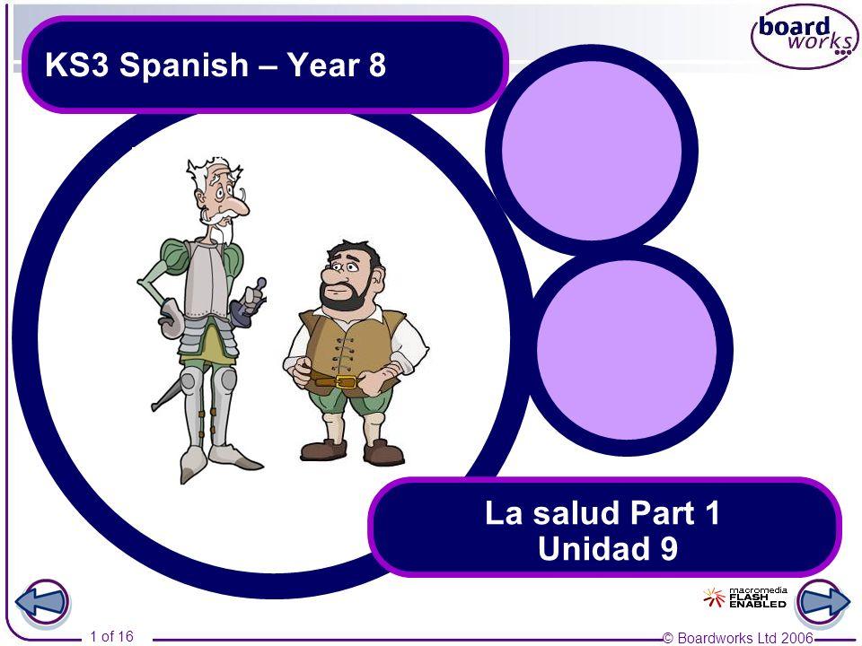 © Boardworks Ltd 2006 1 of 16 KS3 Spanish – Year 8 La salud Part 1 Unidad 9