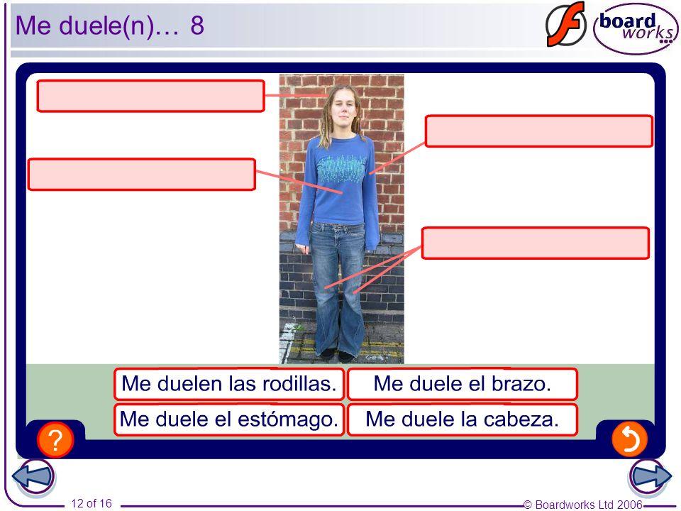 © Boardworks Ltd 2006 12 of 16 Me duele(n)… 8
