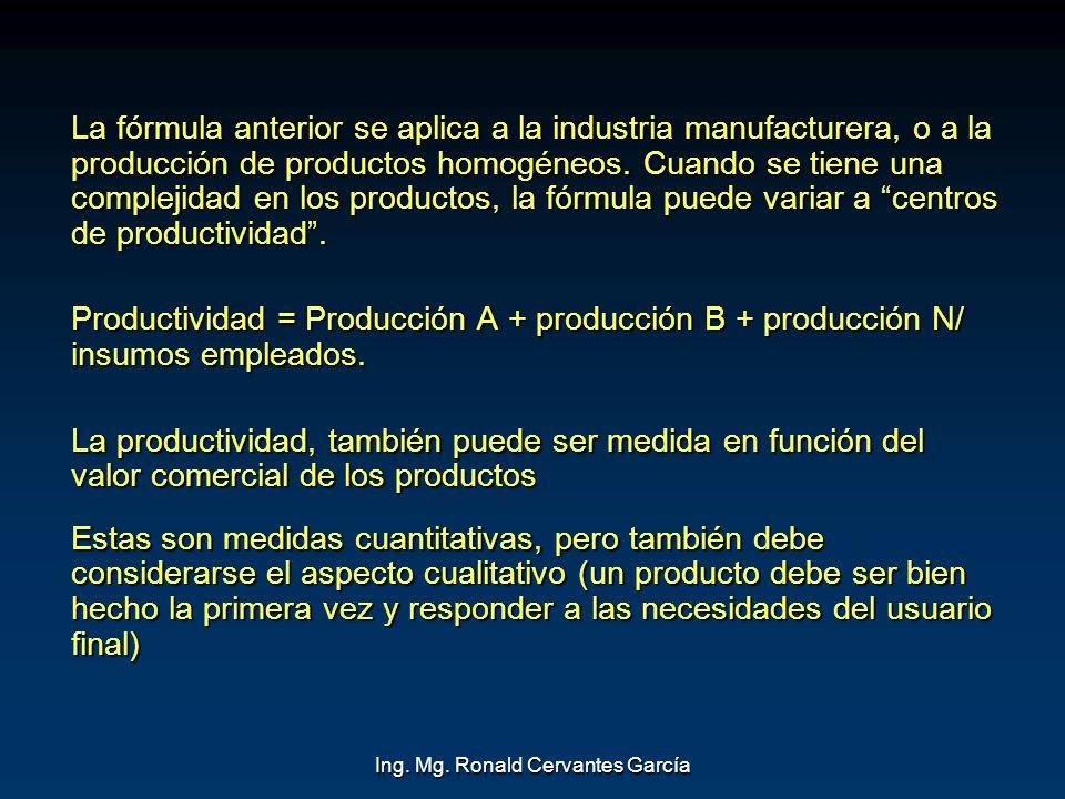Ing. Mg. Ronald Cervantes García La fórmula anterior se aplica a la industria manufacturera, o a la producción de productos homogéneos. Cuando se tien