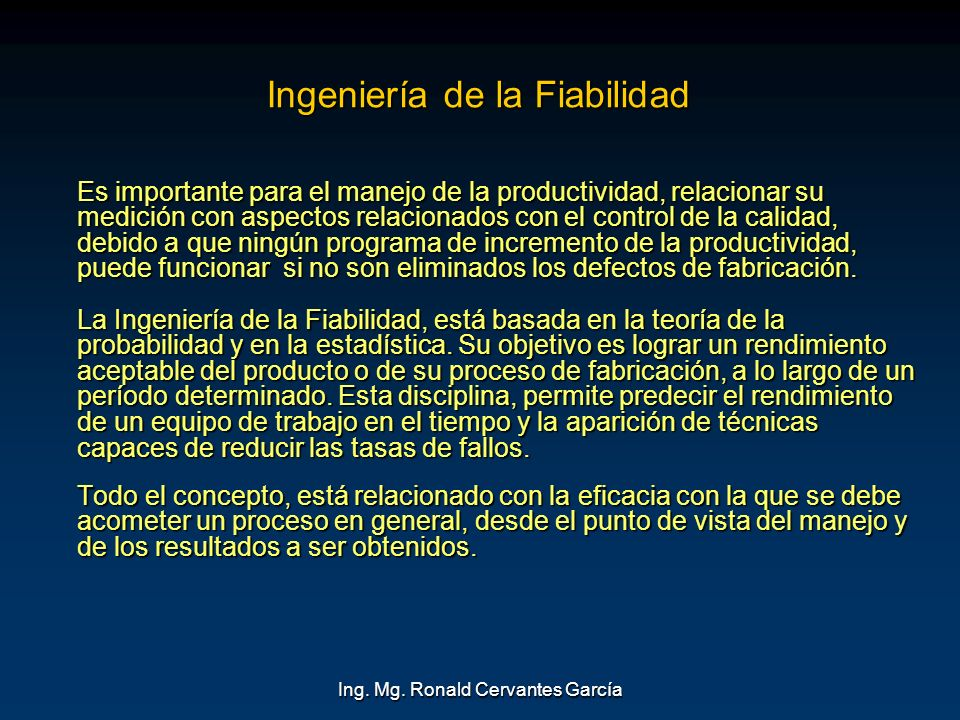 Ing. Mg. Ronald Cervantes García Ingeniería de la Fiabilidad Es importante para el manejo de la productividad, relacionar su medición con aspectos rel