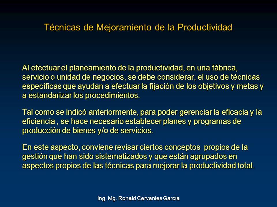 Ing. Mg. Ronald Cervantes García Técnicas de Mejoramiento de la Productividad Al efectuar el planeamiento de la productividad, en una fábrica, servici