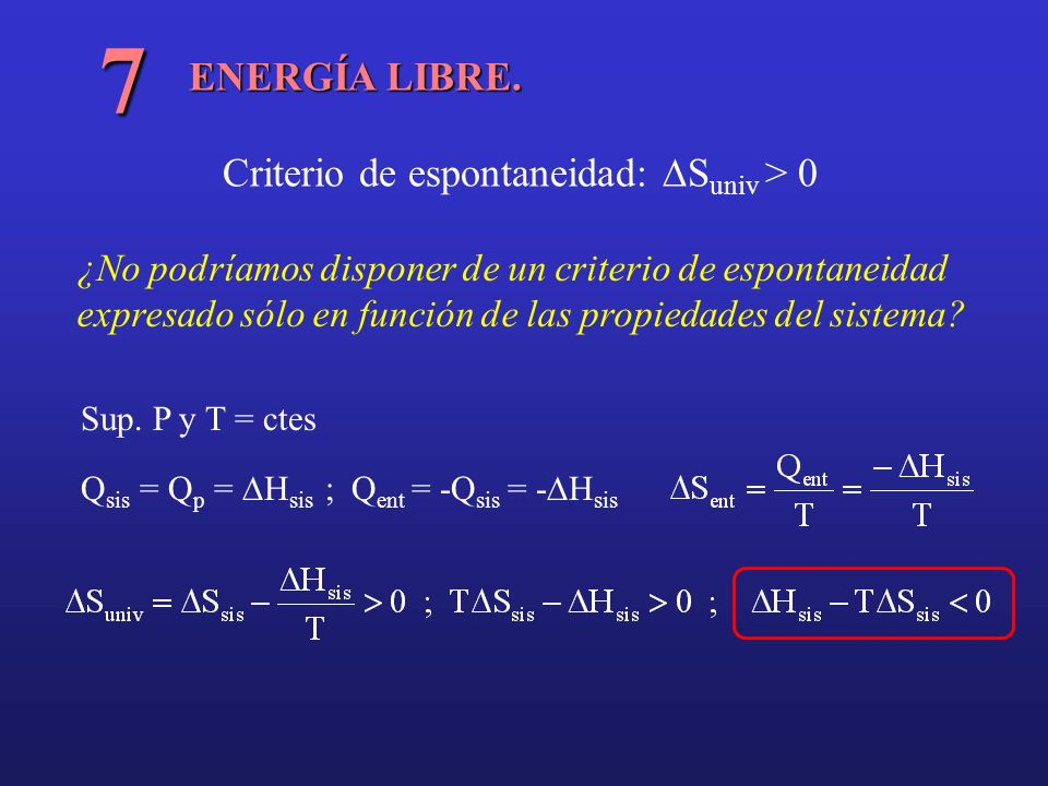 ENERGÍA LIBRE. 7 Criterio de espontaneidad: S univ > 0 ¿No podríamos disponer de un criterio de espontaneidad expresado sólo en función de las propied