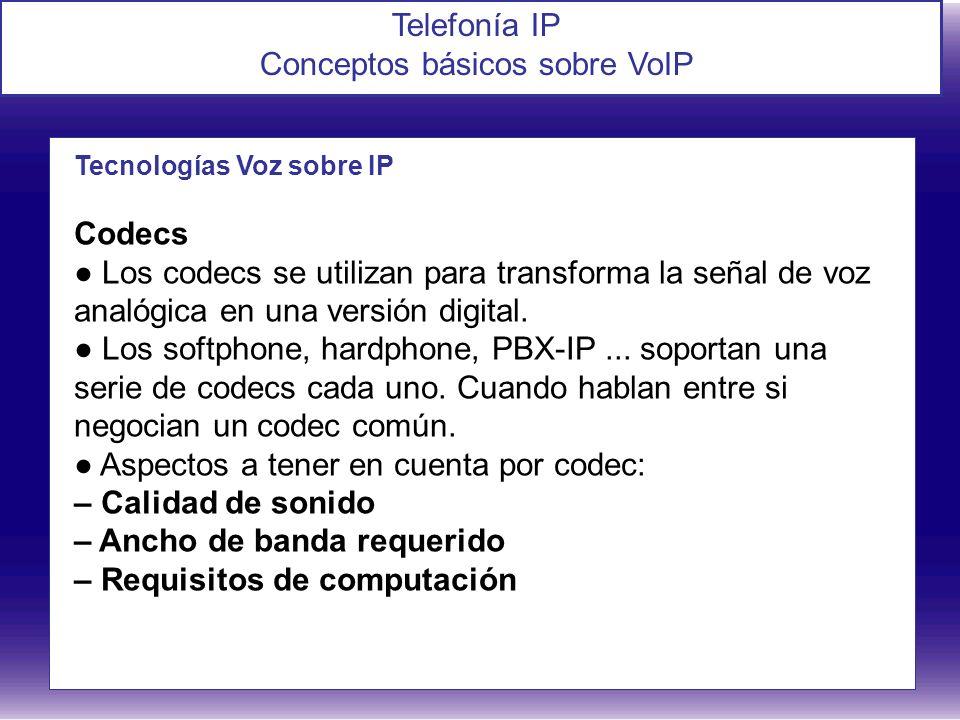 Telefonía IP Conceptos básicos sobre VoIP Tecnologías Voz sobre IP Codecs Los codecs se utilizan para transforma la señal de voz analógica en una vers