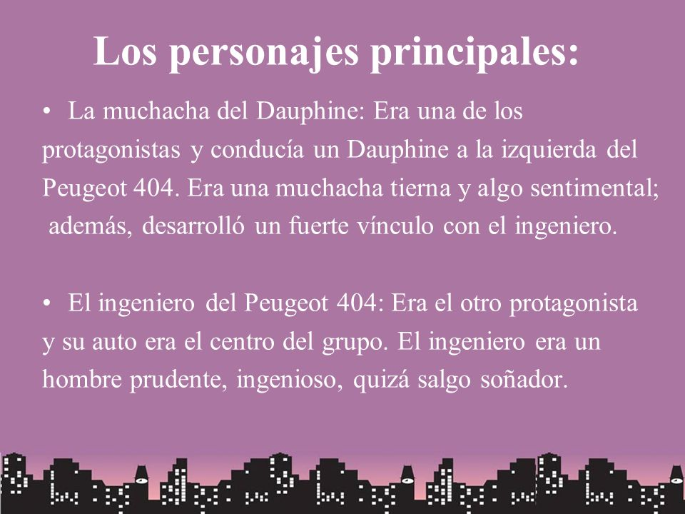 Los personajes principales: La muchacha del Dauphine: Era una de los protagonistas y conducía un Dauphine a la izquierda del Peugeot 404. Era una much