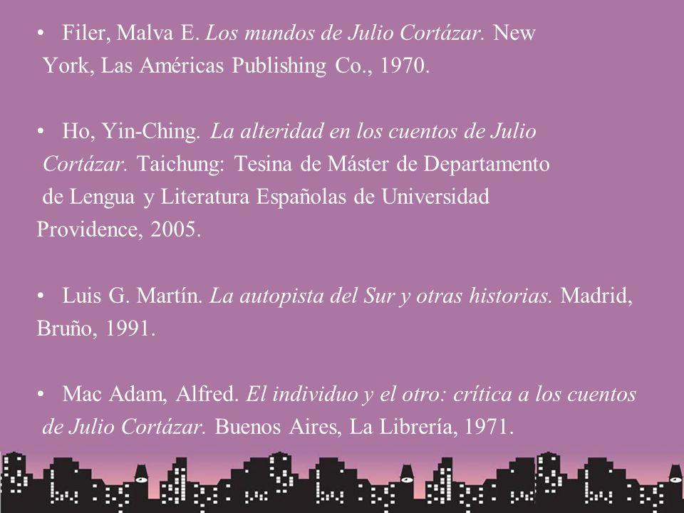 Filer, Malva E. Los mundos de Julio Cortázar. New York, Las Américas Publishing Co., 1970. Ho, Yin-Ching. La alteridad en los cuentos de Julio Cortáza
