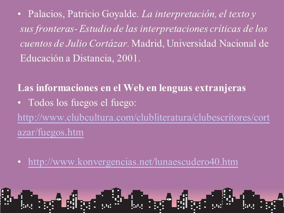Palacios, Patricio Goyalde. La interpretación, el texto y sus fronteras- Estudio de las interpretaciones críticas de los cuentos de Julio Cortázar. Ma